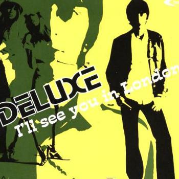 Deluxe - I´ll See You in London