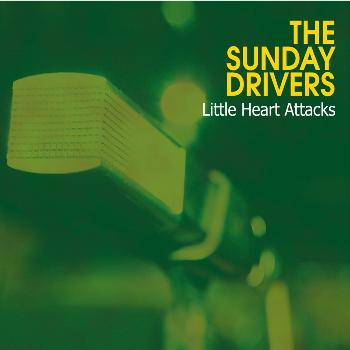 The Sunday Drivers - Little Heart Attacks