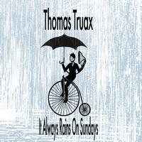 Thomas Truax - It Always Rains On Sundays