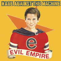 Rage Against The Machine - Evil Empire (Explicit)
