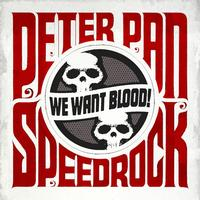 Peter Pan Speedrock - We Want Blood
