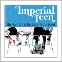 Imperial Teen - The Hair the TV the Baby and the Band