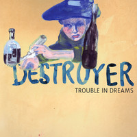 Destroyer - Trouble in Dreams