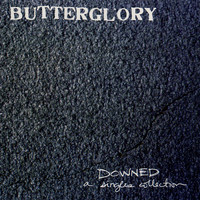 Butterglory - Downed: A Singles Collection