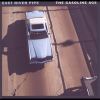 East River Pipe - The Gasoline Age
