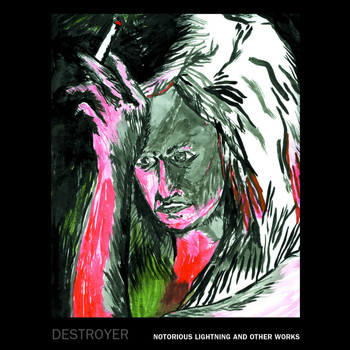 Destroyer - Notorious Lightning and Other Works