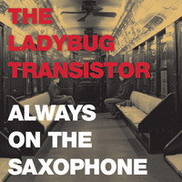 The Ladybug Transistor - Always on the Saxophone