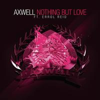 Axwell feat. Errol Reid - Nothing But Love - The Remixes