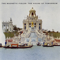 The Magnetic Fields - The House of Tomorrow
