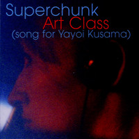 Superchunk - Art Class (Song for Yayoi Kusama)