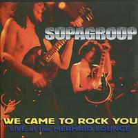 Supagroup - We Came to Rock You: Live at the Mermaid Lounge