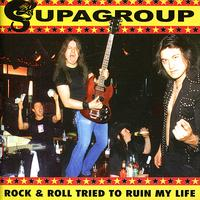 Supagroup - Rock & Roll Tried to Ruin My Life