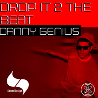 Danny Genius - Drop It 2 The Beat
