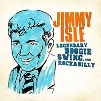 Jimmy Isle - Legendary Swing, Boogie And Rockabilly (Digitally Remastered)