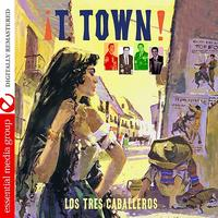 Los Tres Caballeros - T Town (Digitally Remastered)