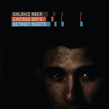 Shlomi Aber - Chicago Days, Detroit Nights