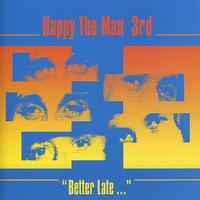 Happy The Man - 3rd: Better Late....