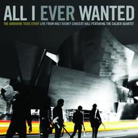 The Airborne Toxic Event - All I Ever Wanted: The Airborne Toxic Event - Live From Walt Disney Concert Hall featuring The Calder Quartet
