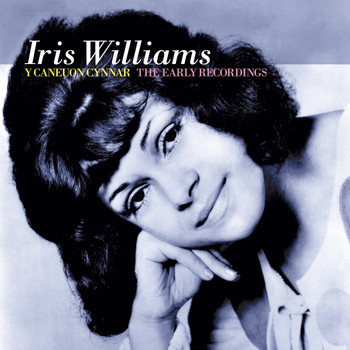 Iris Williams - Y Caneuon Cynnar / The Early Recordings