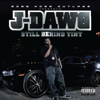 J-Dawg - Still Behind Tint  (Explicit)