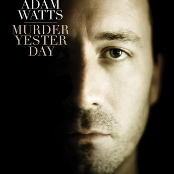 Adam Watts - Murder Yesterday