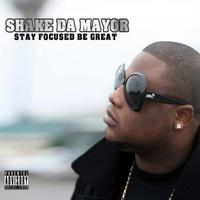 Shake Da Mayor - Stay Focused Be Great