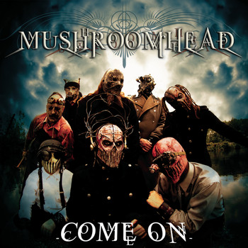 Mushroomhead - Come On