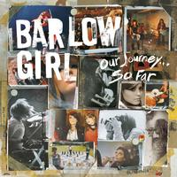 BarlowGirl - I Need You To Love Me