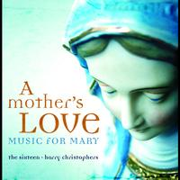 The Sixteen - A Mother's Love - Music For Mary