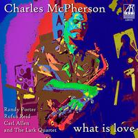 Charles McPherson - What Is Love