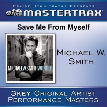 Michael W. Smith - Save Me From My Self [Performance Tracks]