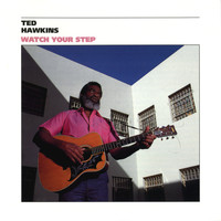 Ted Hawkins - Watch Your Step