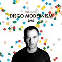 Fred Ventura - Disco Modernism (1983 - 2008)
