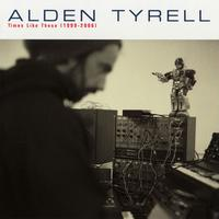 Alden Tyrell - Times Like These 1999-2006