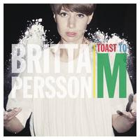 Britta Persson - Toast to M