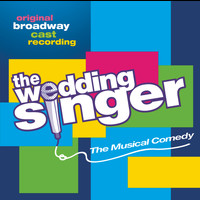Original Broadway Cast of The Wedding Singer - The Wedding Singer (Original Broadway Cast Recording)