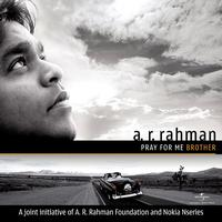 A.R. Rahman - Pray For Me Brother