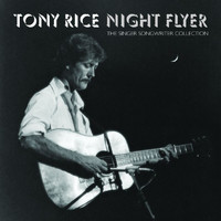 Tony Rice - Night Flyer: The Singer Songwriter Collection