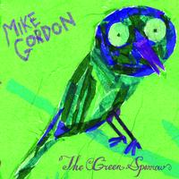 Mike Gordon - The Green Sparrow