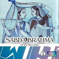 Sabda Brahma - Luv Will Take U There