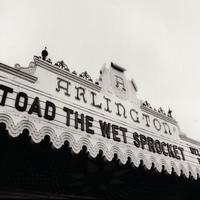 Toad The Wet Sprocket - Welcome Home: Live At The Arlington Theatre, Santa Barbara 1992