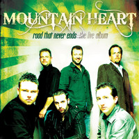 Mountain Heart - Road That Never Ends - ( The Live Album )