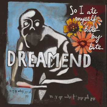 dreamend - So I Ate Myself, Bite By Bite