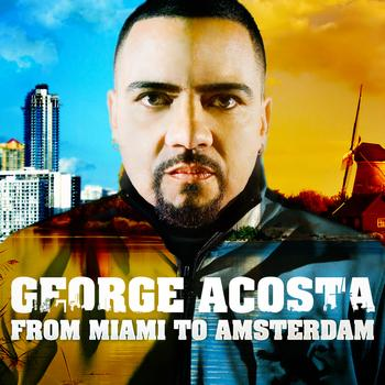George Acosta - From Miami To Amsterdam