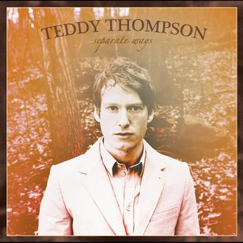 Teddy Thompson - Separate Ways (Exclusive)