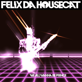 Felix Da Housecat - We All Wanna Be Prince