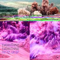 Everything Everything - MY KZ, UR BF
