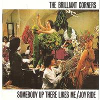 The Brilliant Corners - Somebody Up There Likes Me / Joy Ride