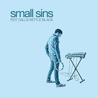 Small Sins - Pot Calls Kettle Black