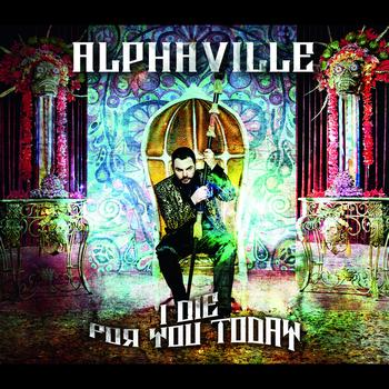 Alphaville - I Die For You Today